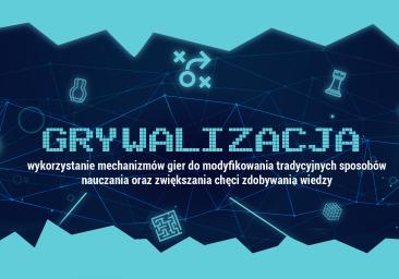 GRYWALIZACJA – wykorzystanie mechanizmów gier do modyfikowania tradycyjnych sposobów nauczania oraz zwiększania chęci zdobywania wiedzy